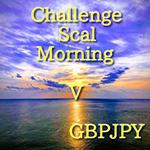 ChallengeScalMorning V GBPJPY_ver2.01 for GEM